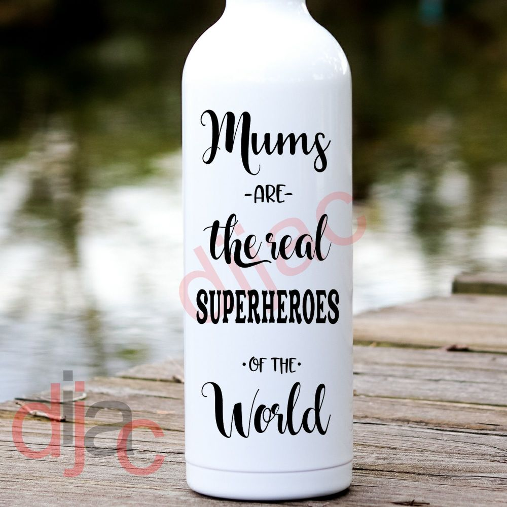 MUMS ARE THE REAL SUPERHEROES OF THE WORLD<br>8 x 17.5 cm