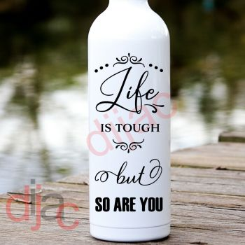 LIFE IS TOUGH BUT SO ARE YOU (D2)8 x 17.5 cm