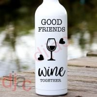 GOOD FRIENDS WINE TOGETHER<br>8 x 17.5 cm