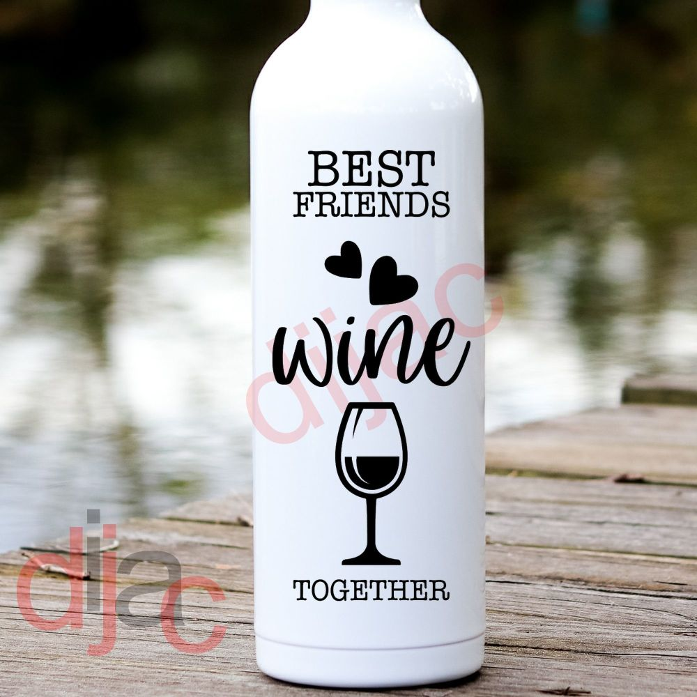 BEST FRIENDS WINE TOGETHER<br>8 x 17.5 cm