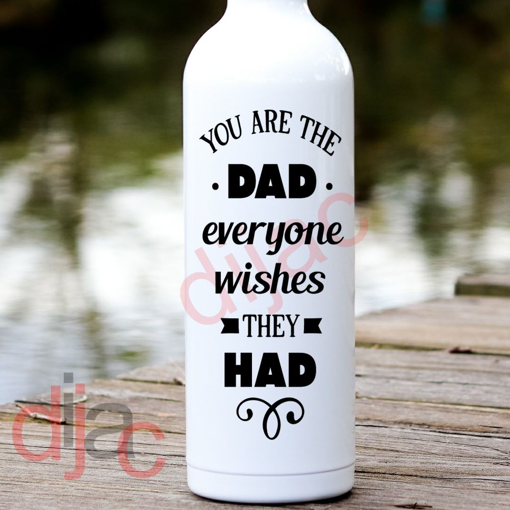 YOU ARE THE DAD EVERYONE WISHES THEY HAD<br>8 x 17.5 cm