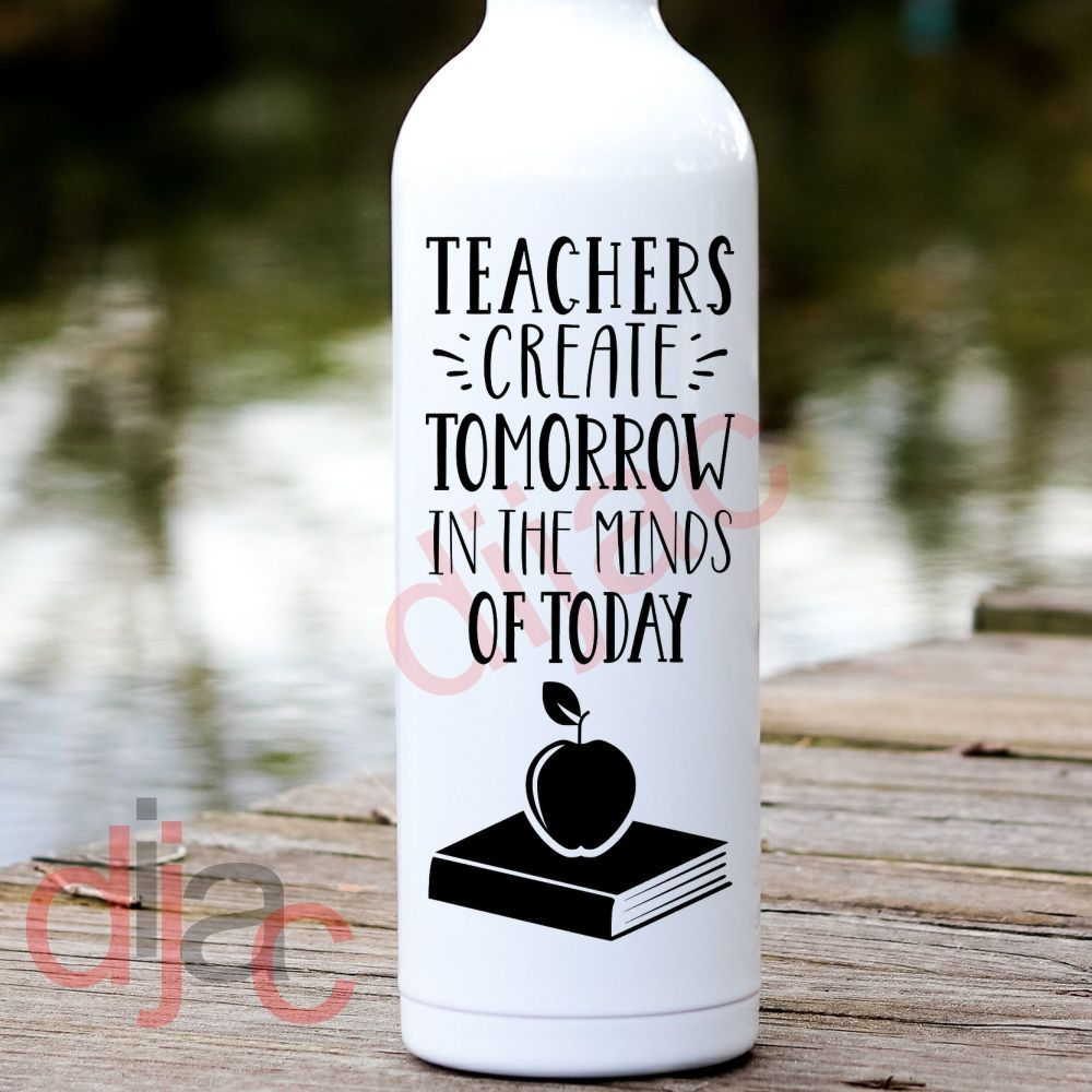TEACHERS CREATE TOMORROW IN THE MINDS OF TODAY<br>8 x 17.5 cm