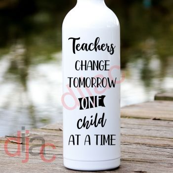 TEACHERS CHANGE TOMORROW ONE CHILD AT  A TIME8 x 17.5 cm