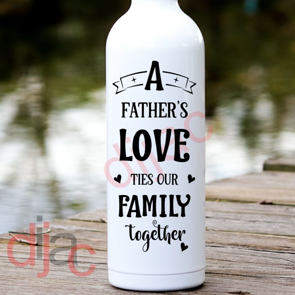 A FATHER'S LOVE TIES OUR FAMILY TOGETHER<br>8 x 17.5 cm