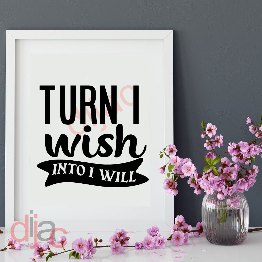 TURN I WISH INTO I WILL<br>15 x 15 cm