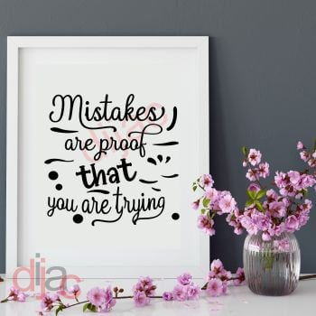 MISTAKES ARE PROOF THAT YOU ARE TRYING15 x 15 cm