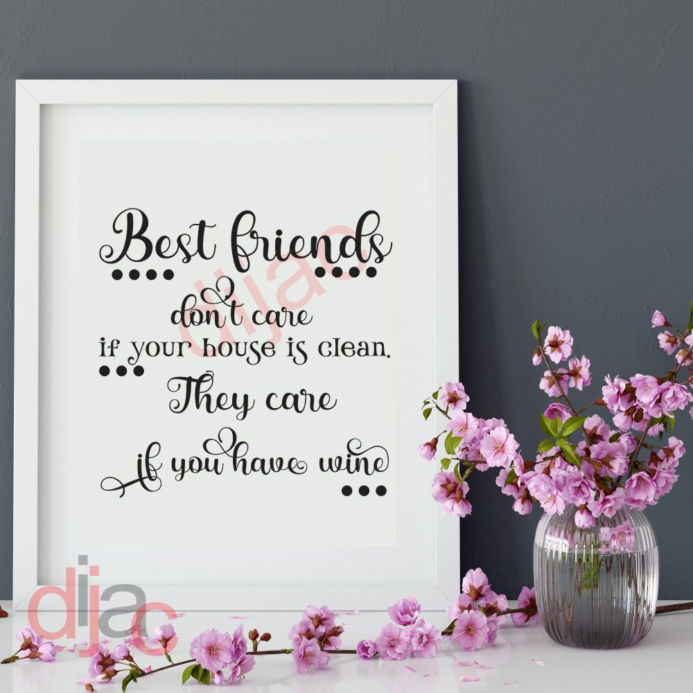 BEST FRIENDS DON'T CARE IF YOUR HOUSE IS CLEAN<br>15 x 15 cm