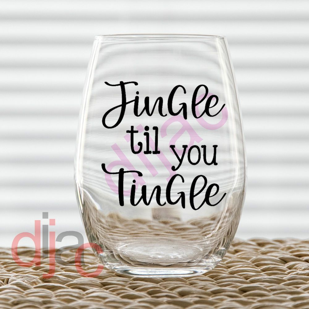 JINGLE TIL YOU TINGLE<br>7.5 x 7.5 cm decal