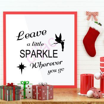 LEAVE A LITTLE SPARKLE WHEREVER YOU GO (D1)15 x 15 cm