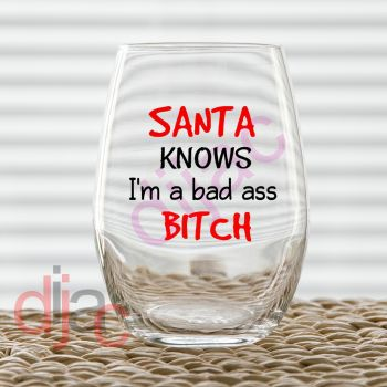SANTA KNOWS I'M A BAD ASS BITCH7.5 x 7.5 cm decal