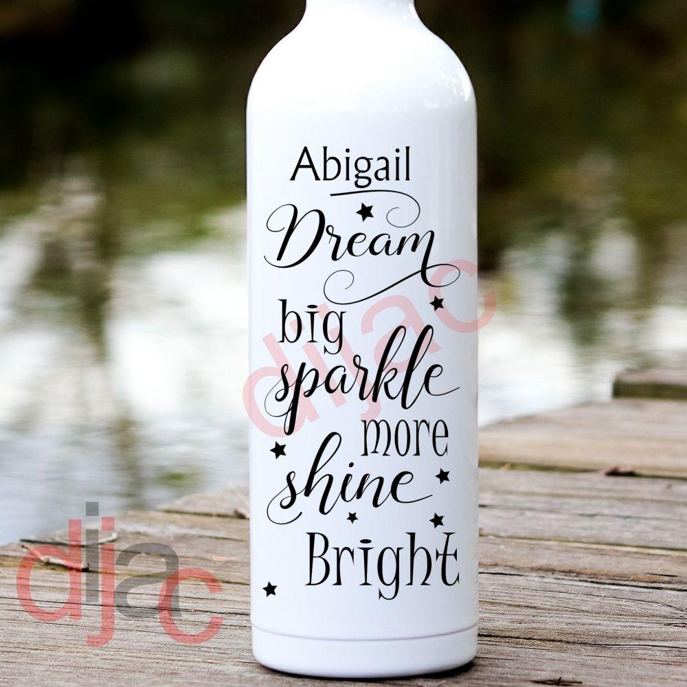 DREAM BIG SPARKLE MORE SHINE BRIGHT<BR>PERSONALISED<br>8 x 17.5 cm