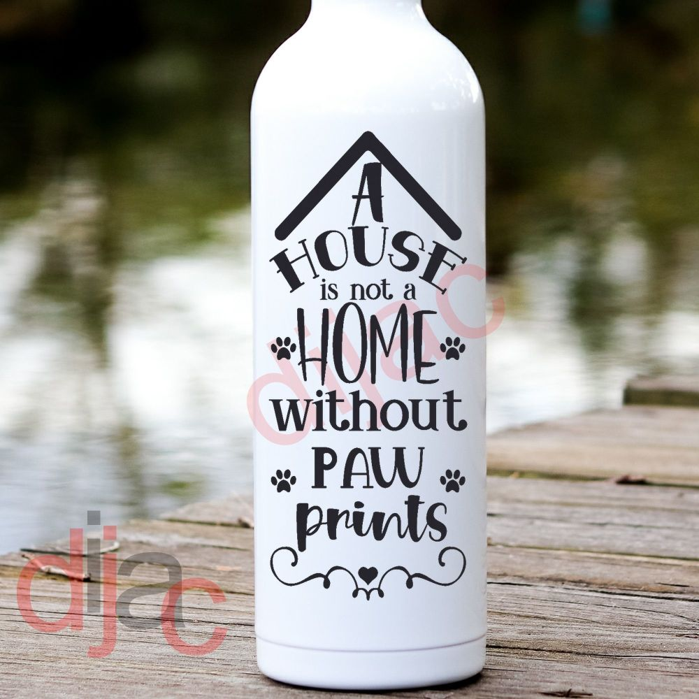 A HOUSE IS NOT A HOME WITHOUT PAWPRINTS VINYL DECAL