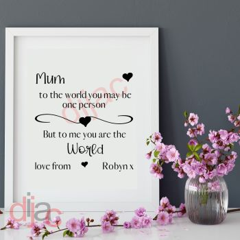 MUM YOU ARE THE WORLDPERSONALISED15 x 15 cm