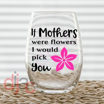 IF MOTHERS WERE FLOWERS DECAL