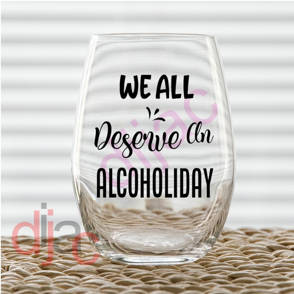 WE ALL DESERVE AN ALCOHOLIDAY<br>7.5 x 7.5 cm