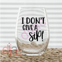 I DON'T GIVE A SIP!<br>7.5 x 7.5 cm