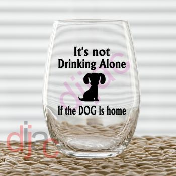ITS NOT DRINKING ALONE IF THE DOG IS HOME VINYL DECAL