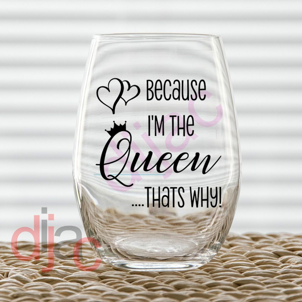 BECAUSE I'M THE QUEEN VINYL DECAL