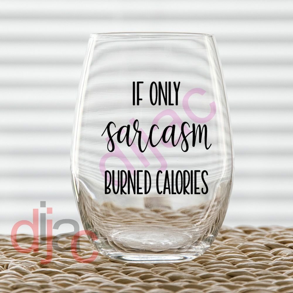IF ONLY SARCASM BURNED CALORIES VINYL DECAL