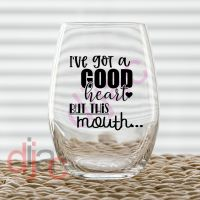 I'VE GOT A GOOD HEART... VINYL DECAL