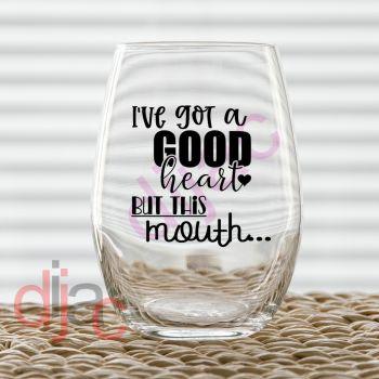 I'VE GOT A GOOD HEART... VINYL DECAL
