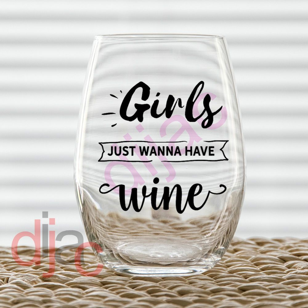GIRLS JUST WANNA HAVE WINE VINYL DECAL