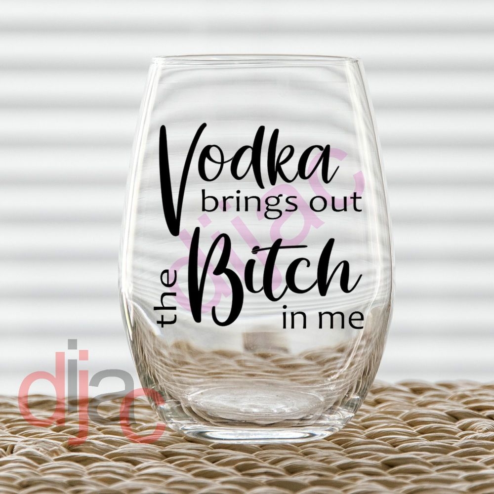 VODKA BRINGS OUT THE BITCH VINYL DECAL