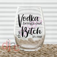 VODKA BRINGS OUT THE BITCH<br>7.5 x 7.5 cm