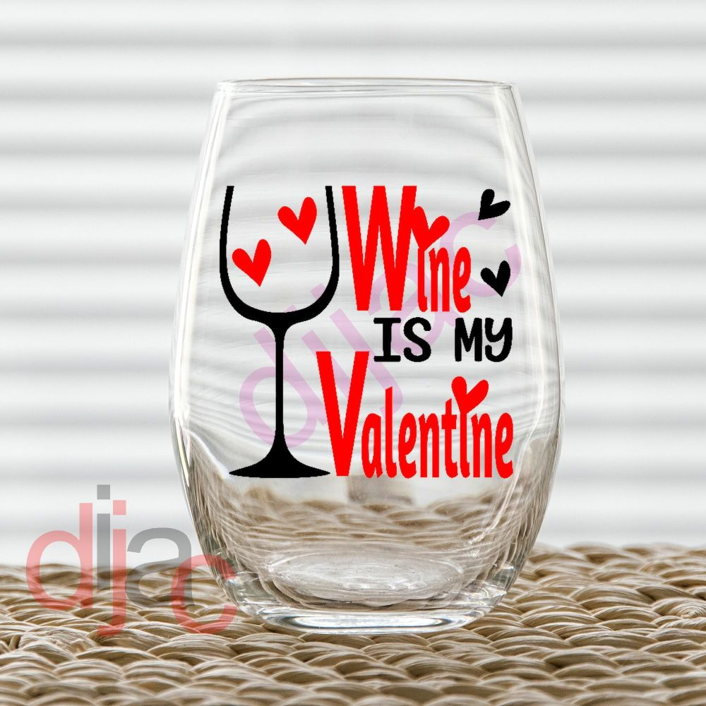 WINE IS MY VALENTINE DECAL
