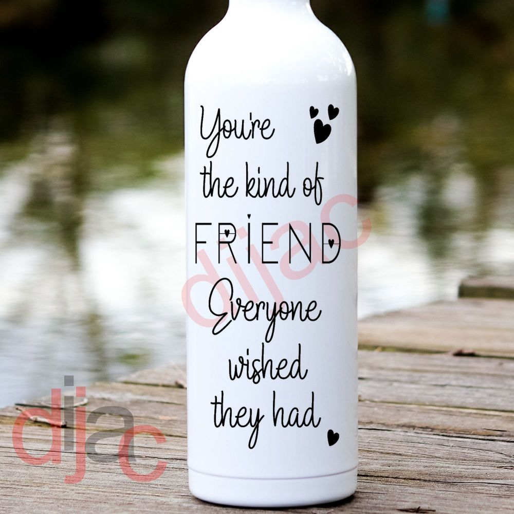 YOU'RE THE KIND OF FRIEND... VINYL DECAL