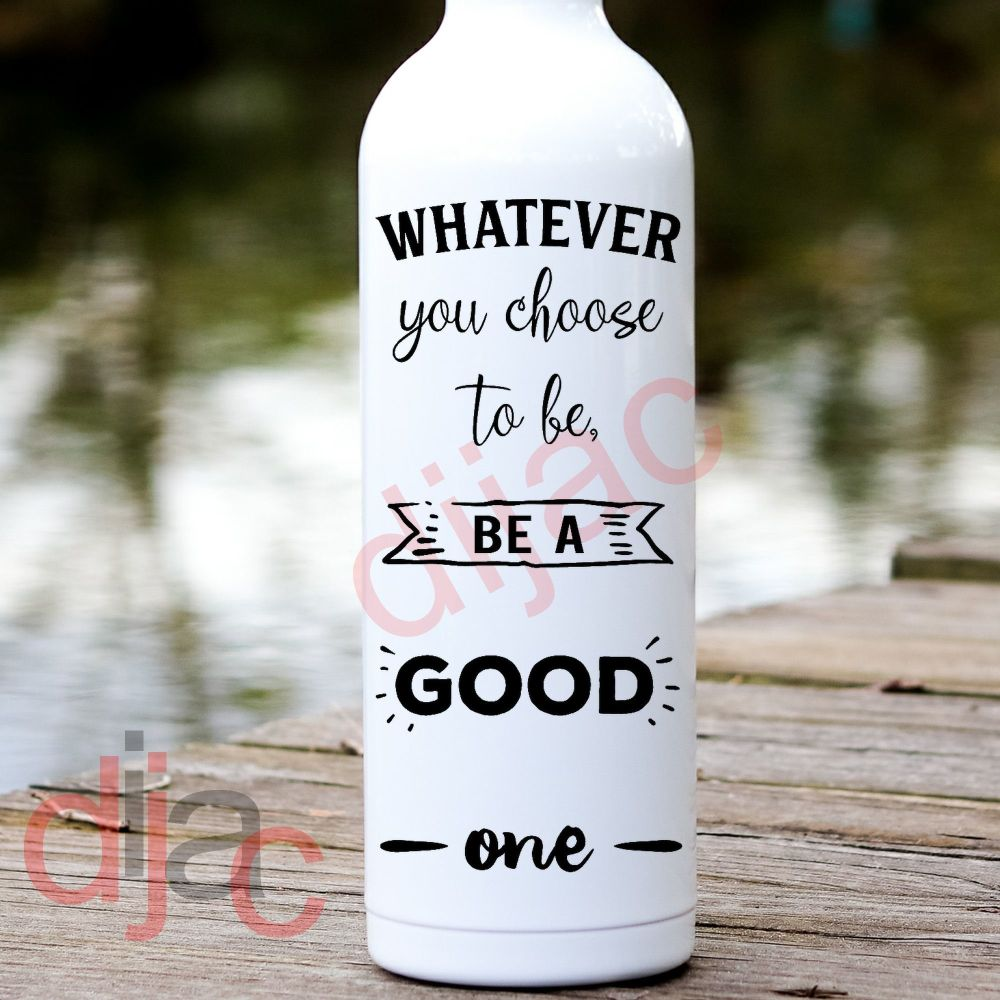 WHATEVER YOU CHOOSE TO BE... VINYL DECAL