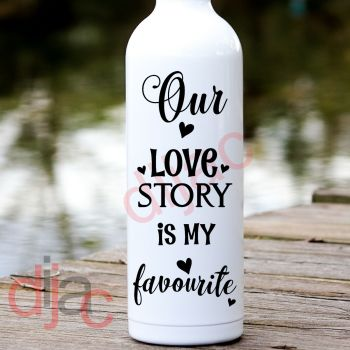 OUR  LOVE STORY IS MY FAVOURITE8 x 17.5 cm
