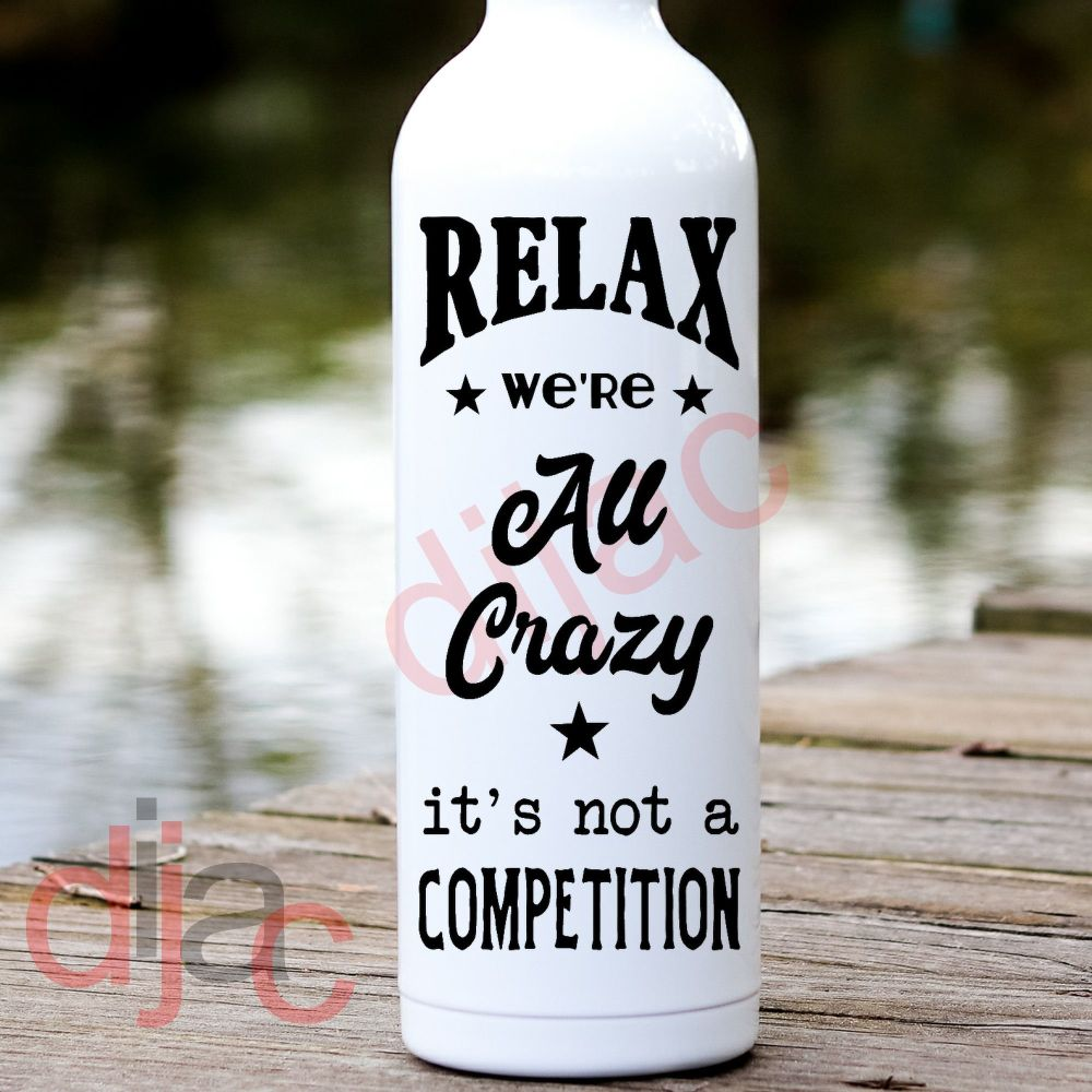 RELAX WE'RE ALL CRAZY...8 x 17.5 cm