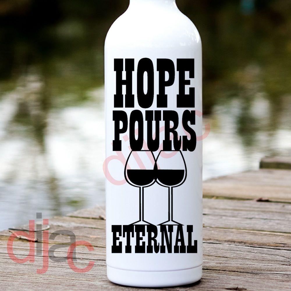 HOPE POURS ETERNAL<br>8 x 17.5 cm