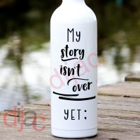 MY STORY ISN'T OVER YET<br>8 x 17.5 cm<br>VINYL DECAL