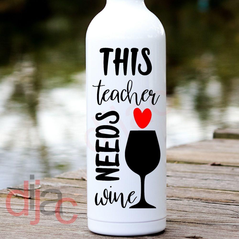 TEACHER NEEDS WINE8 x 17.5 cm