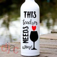 TEACHER NEEDS WINE<br>8 x 17.5 cm