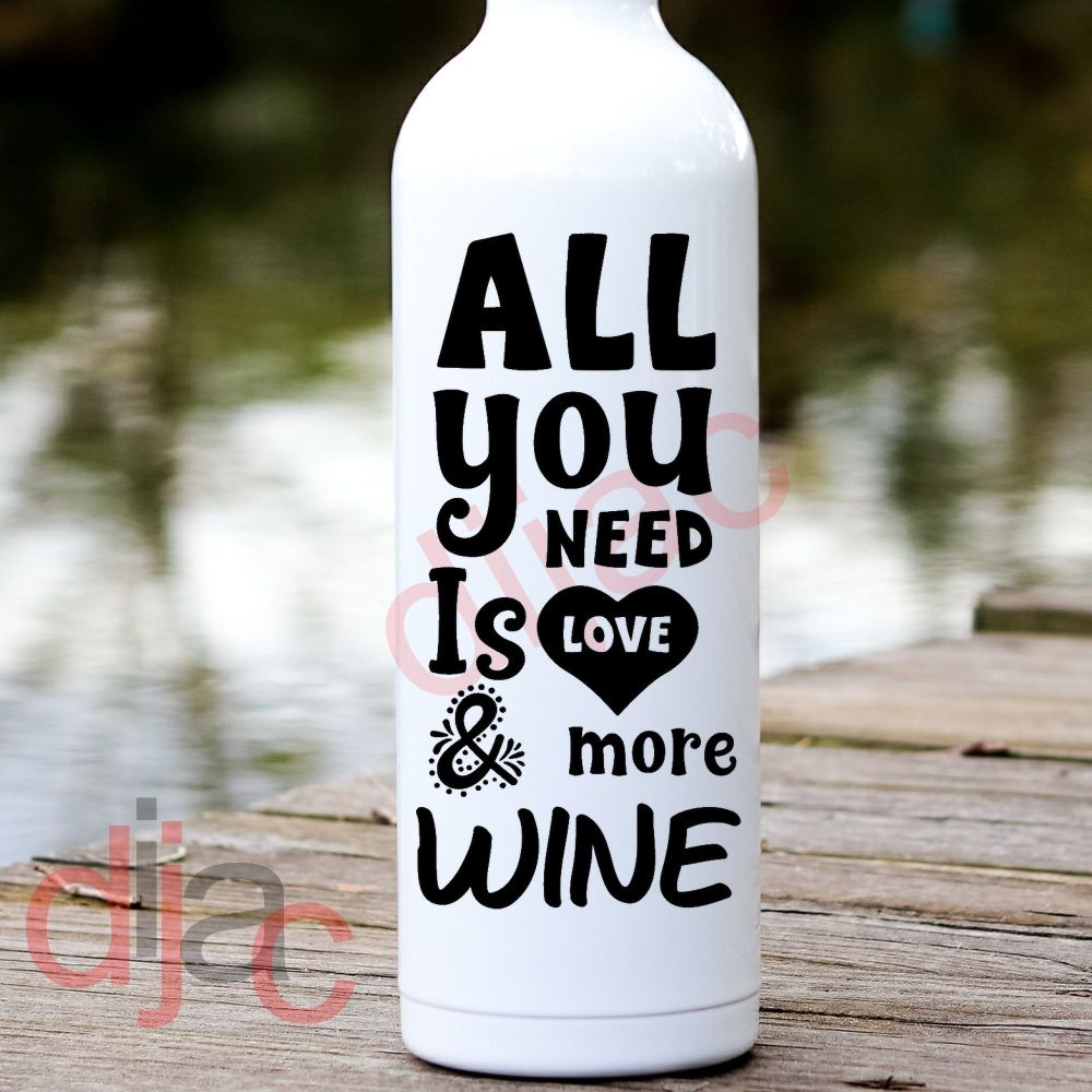 ALL YOU NEED IS LOVE AND MORE WINE<br>8 x 17.5 cm