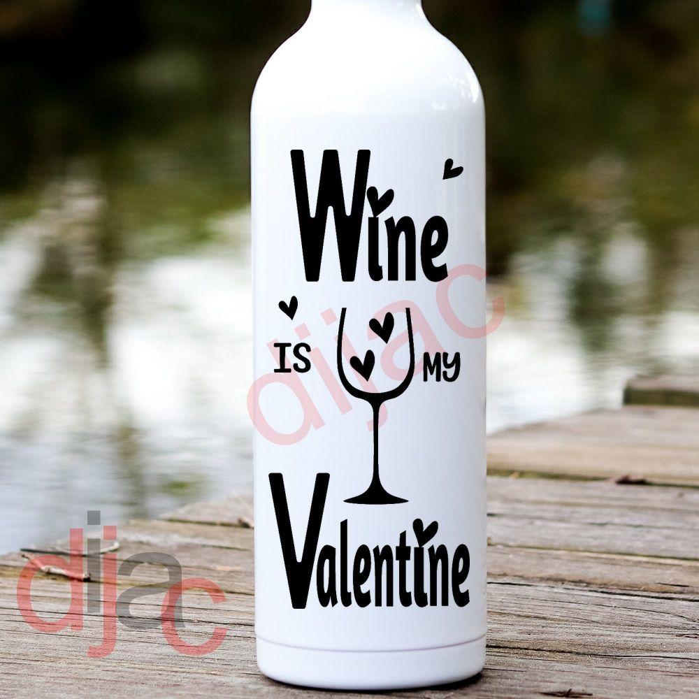 WINE IS MY VALENTINE<br>8 x 17.5 cm