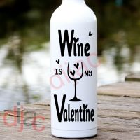 WINE IS MY VALENTINE<br>8 x 17.5 cm