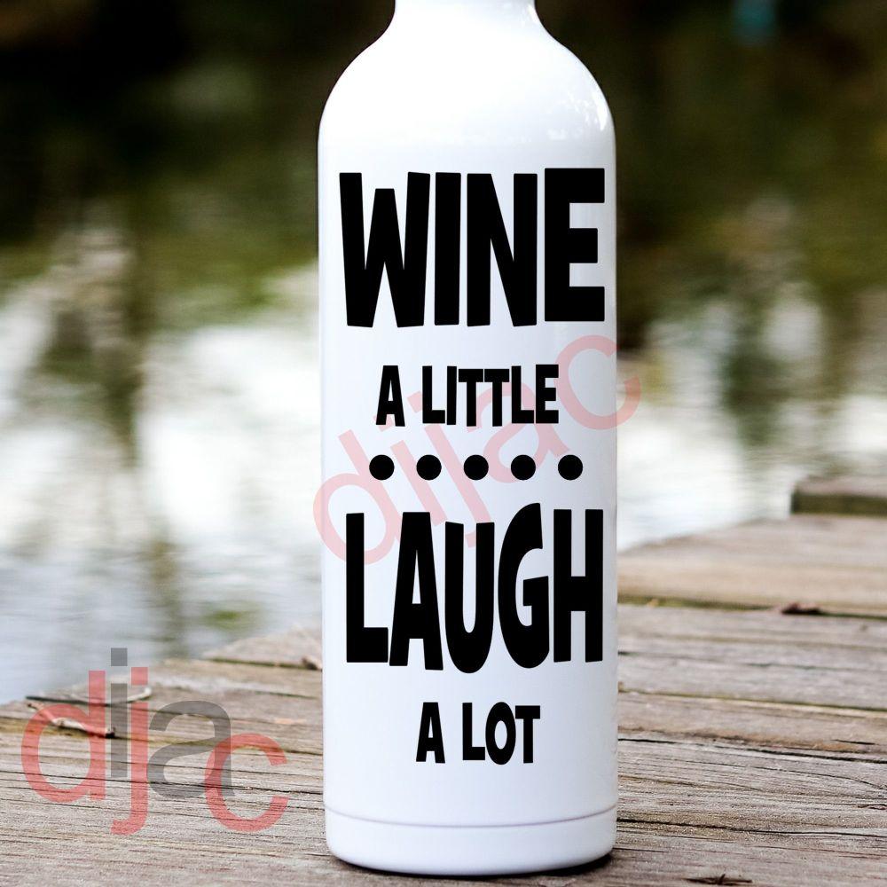 WINE A LITTLE LAUGH A LOT<br>8 x 17.5 cm