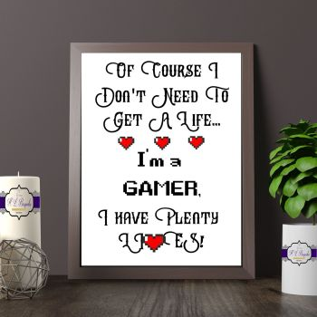 Gamer Gift - A4 I'm A Gamer Print - Games Room Decor - Teenage Gift - Course I Don't Need To Get A Life, Im A Game, I Have Plenty Lives