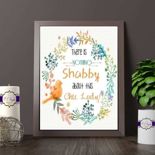 Printed Quote - There Is Nothing Shabby About This Chic Lady - Shabby Chic