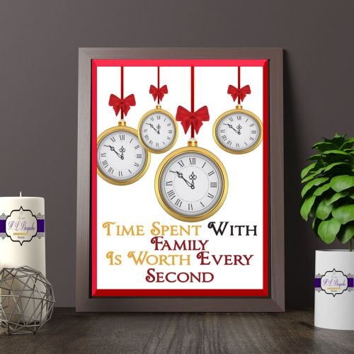 Time Spent With Family Is Worth Every Second Quote Print - Christmas Themed