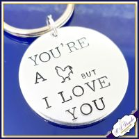 You're A But I Love You Gift - Adult Humour Keyring - Funny I Love You Gift - You're A Gift - You're A Keychain - Funny Anniversary Gift