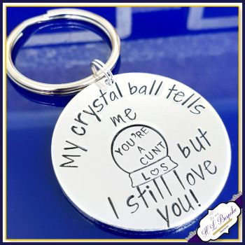 You're A Cunt Keyring - But I Still Love You - Profanity Kechain - Sweary Keyring - Funny Adult Keyring - You're A Twat But - Crystal Ball