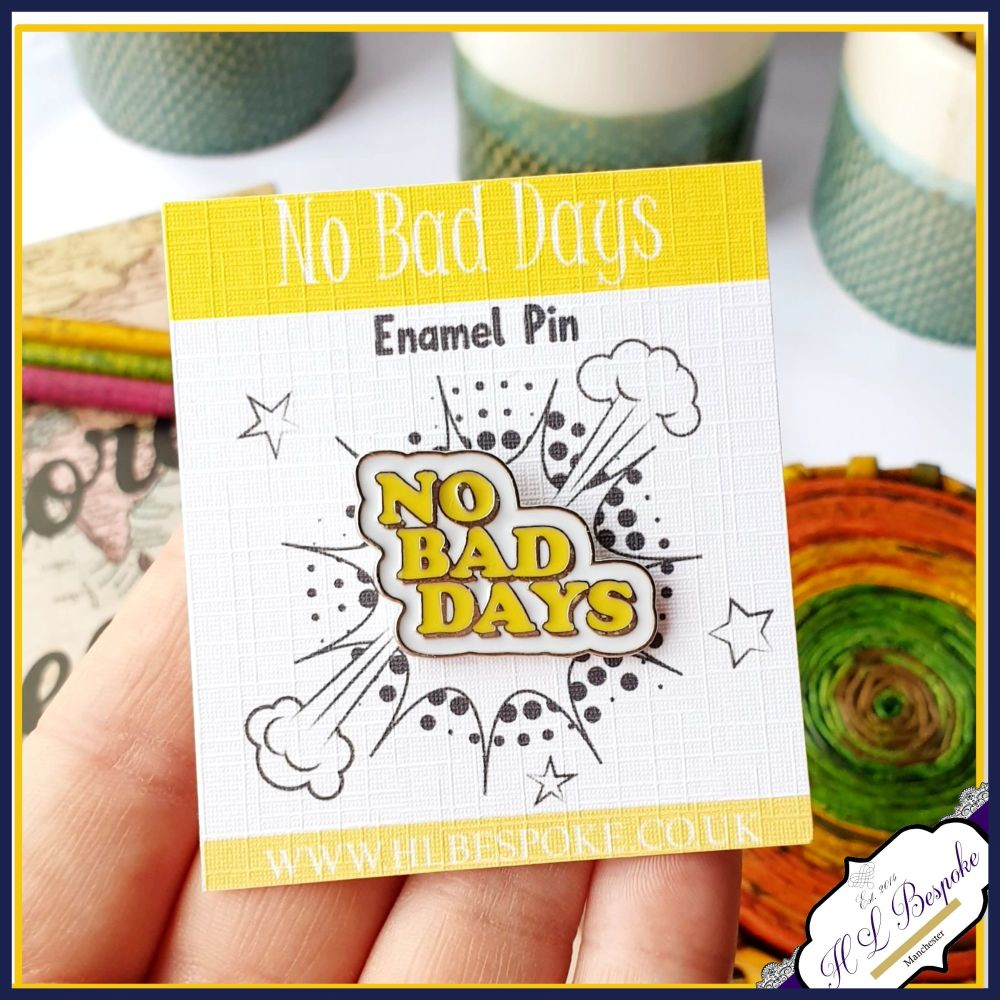 No Bad Days Enamel Pin - Positivity Flair Lapel Pins UK - Be positive Ename