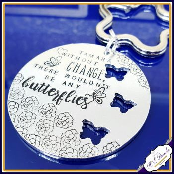 Change Keyring - Butterfly Keyring - Without Change There Wouldn't Be Any Butterflies - Butterfly Change Gift - Lifes Changes - Keychain