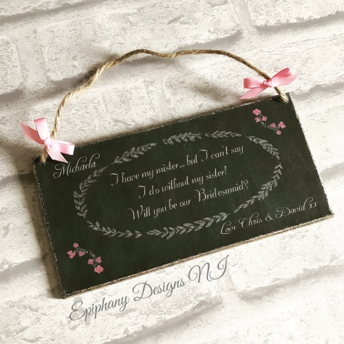 Chalkboard plaque - Will you be my Bridesmaid, Maid of Honour, Flowergirl