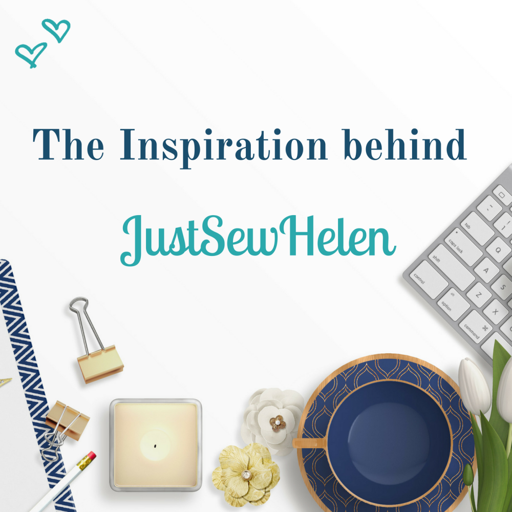 The Inspiration behind JustSewHelen.com